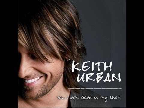 Keith Urban - You look good in my shirt Lyrics
