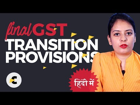 Final GST Transition Provisions For Traders With Format Of Forms -