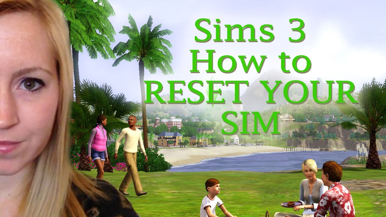 sims 3 how to reset sim