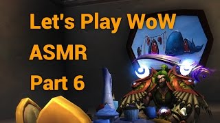 Let's Play WoW ASMR #6