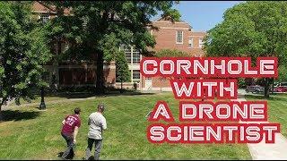 Cornhole with a scientist: Drones