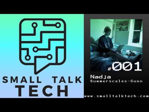 Small Talk Tech Episode - 001 Nadja Summerscales-Gunn, Front End Web Developer