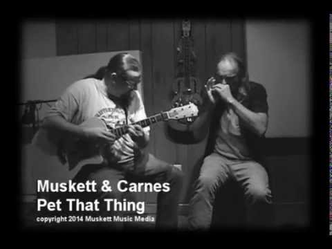 Muskett & Carnes. Pet That thing