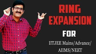 RING EXPANSION - JEE Main| Advance| AIIMS