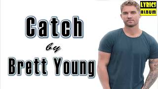 Catch - Brett Young - Lyrics Video