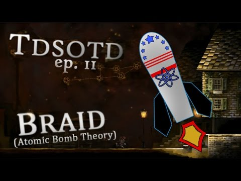 Braid: Atomic Bomb Theory - THE DARKER SIDE OF THE DISC