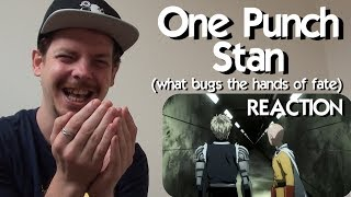 ONE PUNCH STAN (what bugs the hands of fate) REACTION