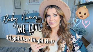 Baby Names We Love & Might Use/ Might Not!