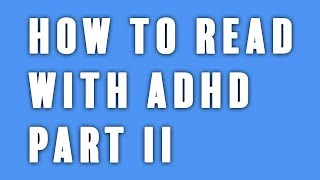 Practical Tricks For Reading With ADHD 📖 (Part II)