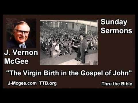 The Virgin Birth in the Gospel of John - J Vernon McGee - FULL Sunday Sermons