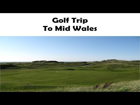 Golf Trip To Mid Wales