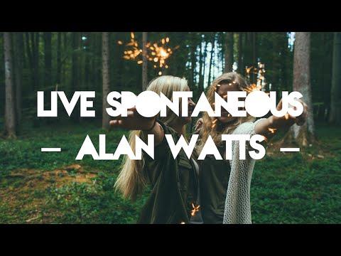 Live Spontaneous - Alan Watts