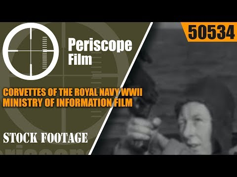 CORVETTES OF THE ROYAL NAVY  WWII MINISTRY OF INFORMATION FILM  50534
