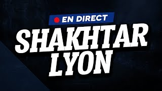 🔴 [ DIRECT / LIVE ] SHAKHTAR DONETSK - LYON // Club House