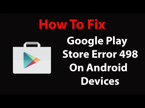 How To Fix Google Play Store Error 498 on Android Devices ?
