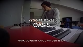 Oasis - Kygo ft. Foxes | Piano Cover by Raoul van den Bergh