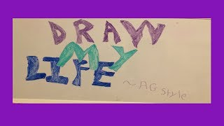 Draw my life!? ~AG style