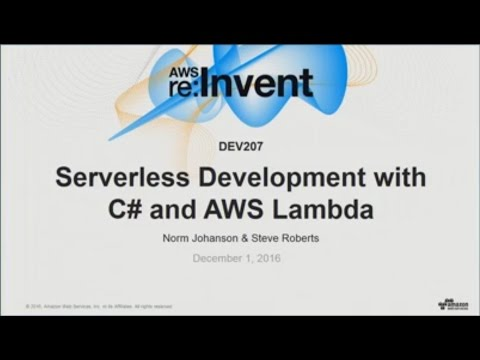 AWS re:Invent 2016: NEW LAUNCH! Developing Serverless C# Applications (DEV207)