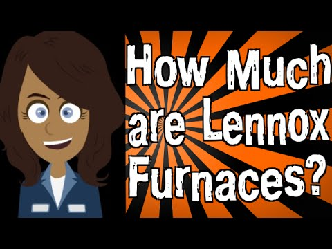 How Much Are Lennox Furnaces?