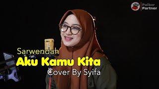 SARWENDAH - AKU KAMU KITA | COVER BY SYIFA AZIZAH