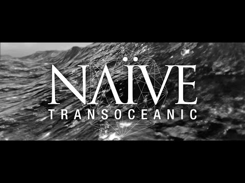 NAÏVE - Transoceanic - Official Video