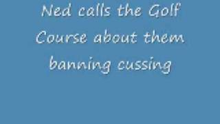 ned calls the golf course about them banning cussing