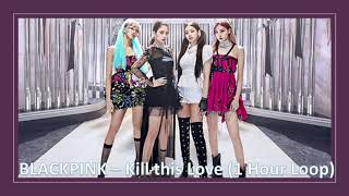BLACKPINK - Kill This Love (1 Hour Loop)