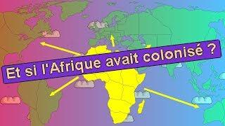 Et si l'Afrique avait colonisé l'Europe et le Monde ?