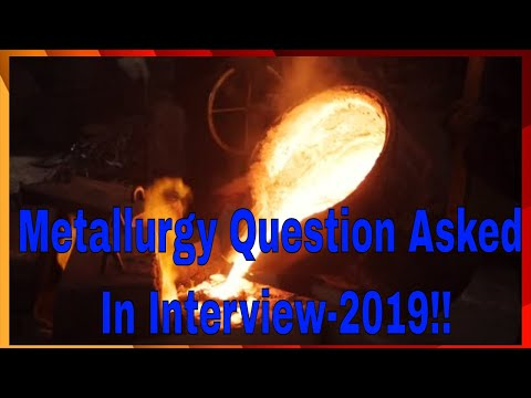 Metallurgy Question  Asked In Interview-2019!!