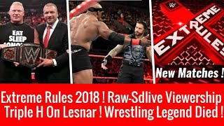 Wrestler Death ! RAW-SDLIVE Viewership ! Triple H On Lesnar ! Extreme Rules 2018 Match Card !