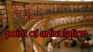What does point of articulation mean?