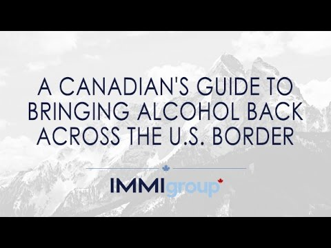 A CANADIAN'S GUIDE TO BRINGING ALCOHOL BACK ACROSS THE U.S.  BORDER