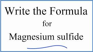 How to Write the Formula for MgS (Magnesium sulfide)