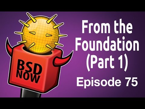 From the Foundation (Part 1) | BSD Now 75