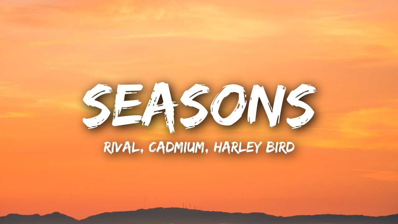 Download Rival & Cadmium - Seasons (Lyrics / Lyrics Video) ft. Harley Bird