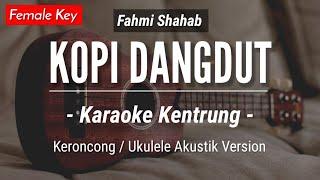 Download lagu Kopi Dangdut (KARAOKE KENTRUNG) Fahmi Shahab | Karaoke Akustik - Keroncong - Ukulele