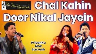 Chal Kahin Door Nikal Jayein by Alok PriyankaSarvesh