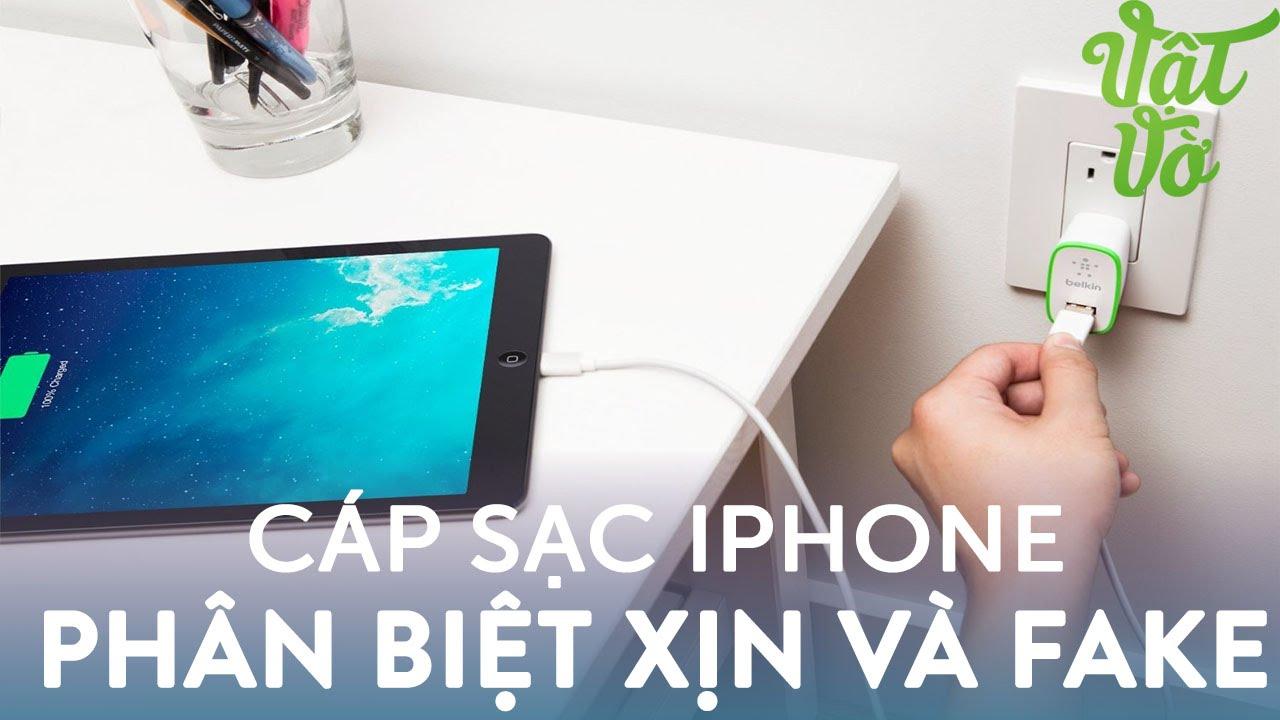 Vật Vờ| Hướng dẫn chọn mua cáp sạc iPhone xịn, tránh gây ảnh hưởng tới máy