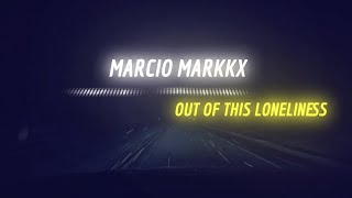 Marcio Markkx - Out of This Loneliness [Lyric Video]