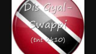 Download Dis Gyal-Swappi (TNT 2K10) MP3 song and Music Video