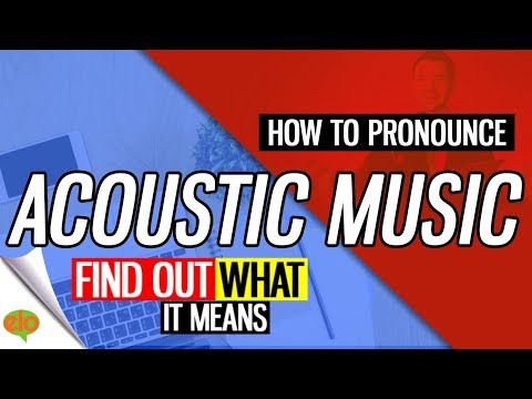 How To Pronounce Acoustic Music     |  Definition and Example