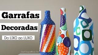 DIY Garrafas decoradas – Artesanato terapia – Do Lixo ao Luxo