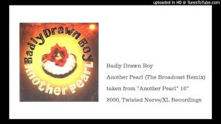 Badly Drawn Boy - Another Pearl (The Broadcast Remix)