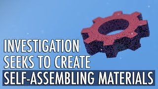 Investigation Seeks to Create Self-Assembling Materials thumbnail