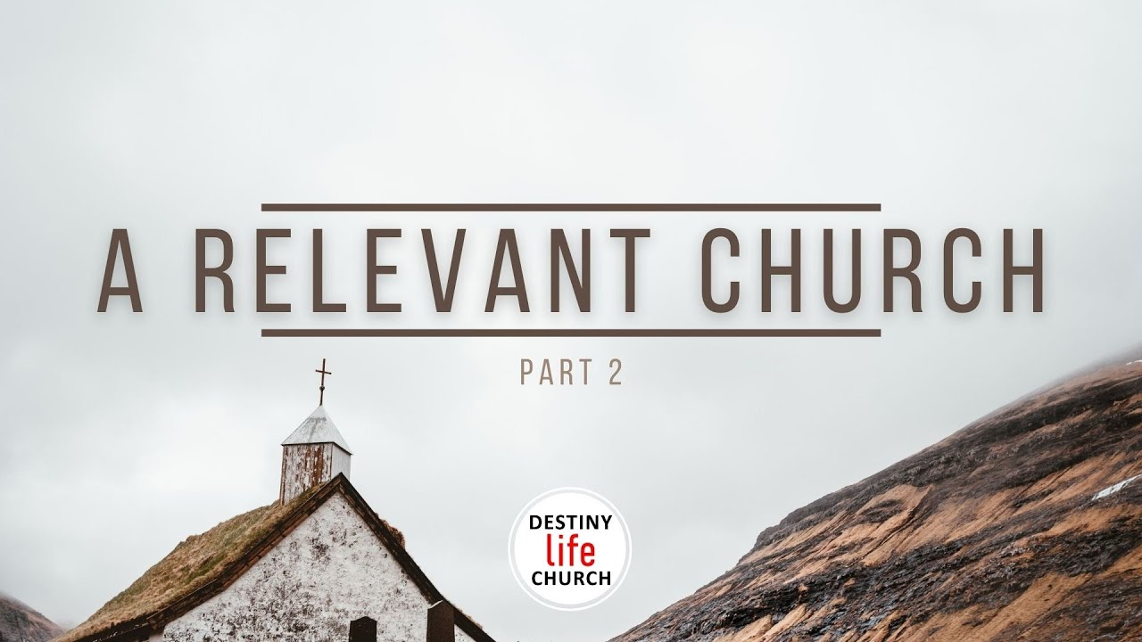 Sunday Service- PART 2: A Relevant Church (28 February 2021)