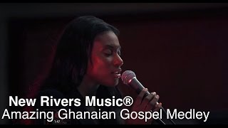 New Rivers Music® // Amazing Ghanaian Gospel Medley  (Previously NuLevites)