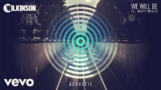 Wilkinson - We Will Be (Acoustic) ft. Matt Wills