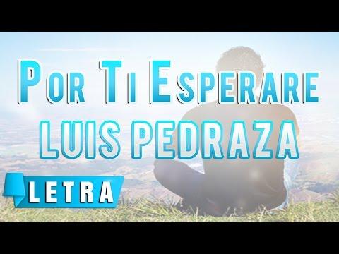 Por Ti Esperare - Luis Pedraza - Video de Letras