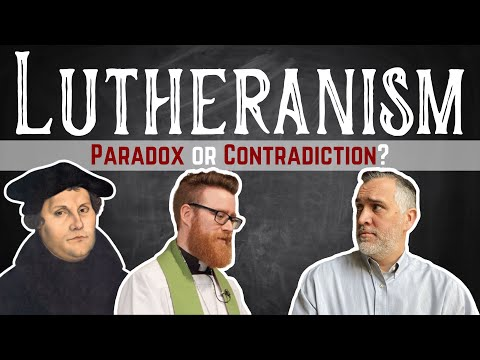 Lutheranism: A Paradox Or A Contradiction?