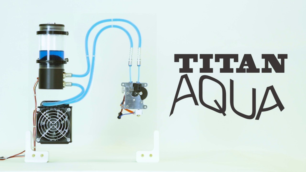 Introducing Titan Aqua     Water   Cooled 3D Printing from E3D